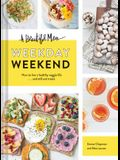 A Beautiful Mess Weekday Weekend: How to Live a Healthy Veggie Life . . . and Still Eat Treats (Vegetarian Cookbook, Ketogenic Cookbook, Healthy Livin