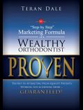 Proven the Step-By-Step Marketing Formula of a Wealthy Orthodontist... the Key to Attracting High-Quality Patients, Working Less & Earning More ... Gu