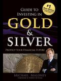 Guide to Investing in Gold & Silver: Protect Your Financial Future