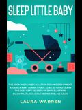 Sleep Little Baby: The Rock-a-Bye Baby Solution for Modern Parent: Raising a Baby Doesn't Have to Be so Hard! Learn the Best Kept Secrets