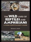 The Wild Lives of Reptiles and Amphibians: A Young Herpetologist's Guide