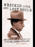 Wrecked Lives and Lost Souls: Joe Lynch Davis and the Last of the Oklahoma Outlaws