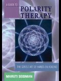 A Guide to Polarity Therapy: The Gentle Art of Hands-On Healing
