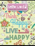 Hello World: A Good Vibes Colouring Book. Think Happy. Live Happy.