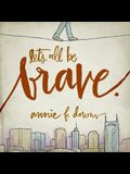 Let's All Be Brave Lib/E: Living Life with Everything You Have