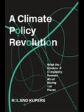 A Climate Policy Revolution: What the Science of Complexity Reveals about Saving Our Planet