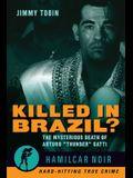 Killed in Brazil?: The Mysterious Death of Arturo thunder Gatti