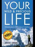 Your Wild & Precious Life: Adventures in Conscious Creation