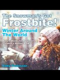 The Snowman's Got A Frostbite! - Winter Around The World - Nature Books for Beginners - Children's Nature Books
