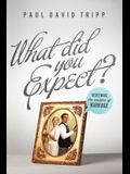 What Did You Expect? (Redesign): Redeeming the Realities of Marriage