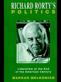 Richard Rorty's Politics: Liberalism at the End of the American Century