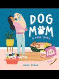Dog Mom: A Love Story