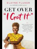 Get Over 'i Got It': How to Stop Playing Superwoman, Get Support, and Remember That Having It All Doesn't Mean Doing It All Alone