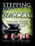 Stepping Stones to Success, Volume 3: Experts share strategies for mastering business, life & relationships