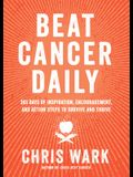 Beat Cancer Daily: 365 Days of Inspiration, Encouragement, and Action Steps from a Long-Term Survivor