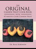 The Original Cashew Fruit Cook Book: With 45 Ways to Cook Cashew Fruit