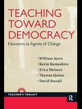 Teaching Toward Democracy: Educators as Agents of Change
