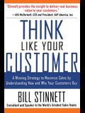 Think Like Your Customer: A Winning Strategy to Maximize Sales by Understanding and Influencing How and Why Your Customers Buy: A Winning Strategy to