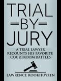 Trial by Jury: A Trial Lawyer Recounts His Favorite Courtroom Battles
