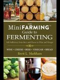 The Mini Farming Guide to Fermenting: Self-Sufficiency from Beer and Cheese to Wine and Vinegar