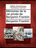 Memoires de La Vie Privee de Benjamin Franklin.