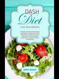DASH Diet for Beginners: The Ultimate Healthy Eating Solution and Weight Loss Program for Hypertension and Blood Pressure By Learning The Power
