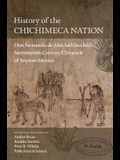 History of the Chichimeca Nation: Don Fernando de Alva Ixtlilxochitl's Seventeenth-Century Chronicle of Ancient Mexico