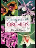 Starting Out with Orchids: Easy-To-Grow and Collectable Orchids for Your Glasshouse and Shadehouse