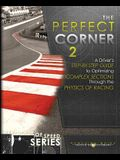 The Perfect Corner 2: A Driver's Step-by-Step Guide to Optimizing Complex Sections Through the Physics of Racing