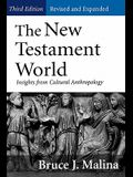 The New Testament World, Third Edition, Revised and Expanded: Insights from Cultural Anthropology