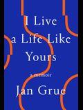 I Live a Life Like Yours: A Memoir