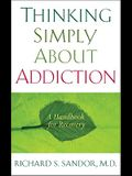 Thinking Simply about Addiction: A Handbook for Recovery