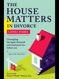 The House Matters in Divorce: Untangling the Legal, Financial and Emotional Ties Before You Sign on the Dotted Line