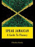Speak Jamaican: A Guide to Fluency