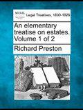An Elementary Treatise on Estates. Volume 1 of 2
