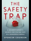 The Safety Trap: A Security Expert's Secrets for Staying Safe in a Dangerous World
