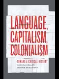 Language, Capitalism, Colonialism: Toward a Critical History