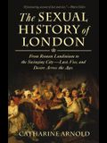 The Sexual History of London: From Roman Londinium to the Swinging City---Lust, Vice, and Desire Across the Ages
