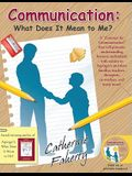 Communication: What Does It Mean to Me?: A contract for Communication That Will Promote Understanding Between Individuals with Autism or Asperger's