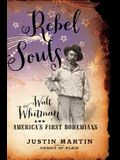 Rebel Souls: Walt Whitman and America's First Bohemians