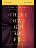 Where Do We Go from Here? Study Guide: How Tomorrow's Prophecies Foreshadow Today's Problems