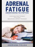 Adrenal Fatigue: Understanding the Symptoms - How Malfunctioning Adrenal Glands Negatively Affect the Body