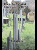 Dead, Buried, And A New Life In Christ