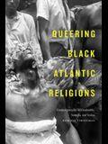 Queering Black Atlantic Religions: Transcorporeality in Candomblé, Santería, and Vodou