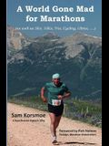A World Gone Mad for Marathons: (as well as 5Ks, 10Ks, Ultras, trails, tris, cycling.....)