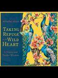 Taking Refuge in the Wild Heart: A Fierce and Tender Wisdom