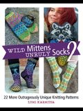 Wild Mittens and Unruly Socks 2: 22 More Outrageously Unique Knitting Patterns