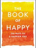 The Book of Happy: 250 Ways to a Happier You