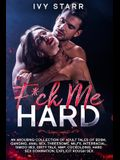 F*ck Me Hard: An Arousing Collection of Adult Tales of BDSM, Ganging, Anal Sex, Threesome, MILFs, Interracial, Taboo Sex, Dirty Talk