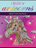 I Believe in Unicorns: Adult Coloring Book